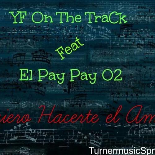 El Pay Pay 02 Feat Yf On The Track Yo Quiero Hacerte El Amor By