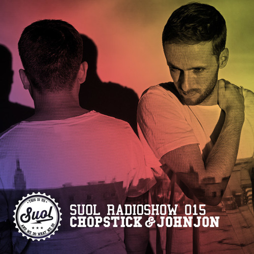 Suol Radio Show 015 - Chopstick & Johnjon