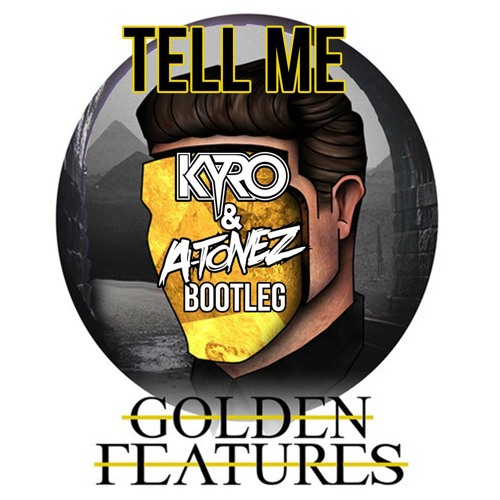 Tell Me (Kyro & A-Tonez Bootleg) - Golden Features ft. Nicole Millar *Free Download*