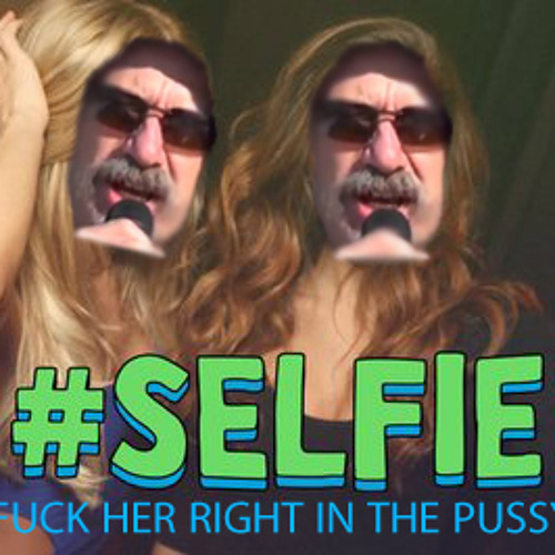 Fuck Her Right in the Pussy (#Selfie & Freaks Remix) *FREE DL IN DESCRIPTION*
