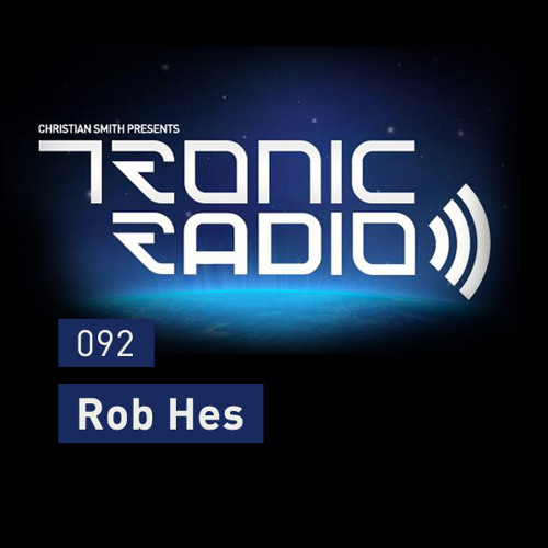 Tronic Podcast 092 with Rob Hes