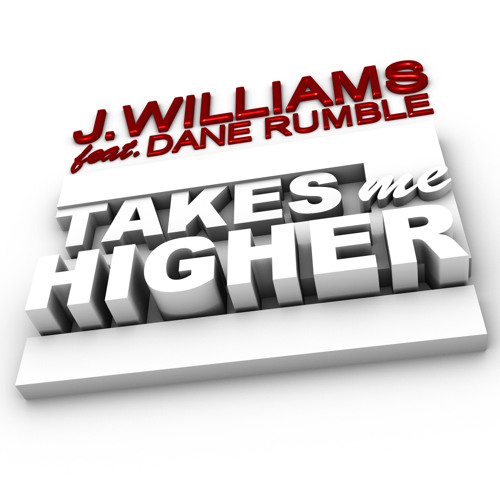 J.Williams - Takes Me Higher (feat. Dane Rumble)