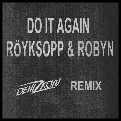 Röyksopp & Robyn - Do It Again (Deniz Koyu Remix) (Preview)