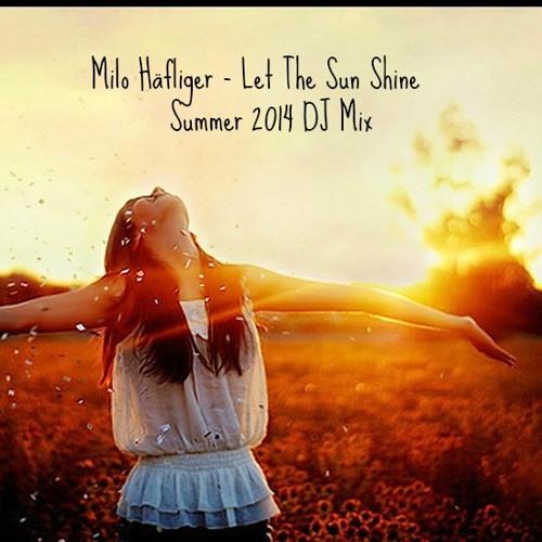 Milo Häfliger - Let the Sun shine [Summer DJ-Mix]
