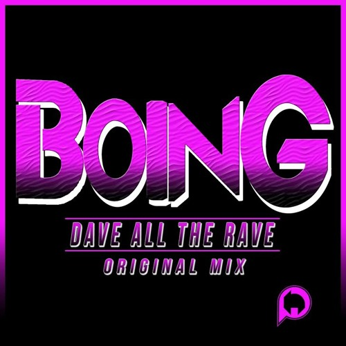Dave All The Rave - Boing
