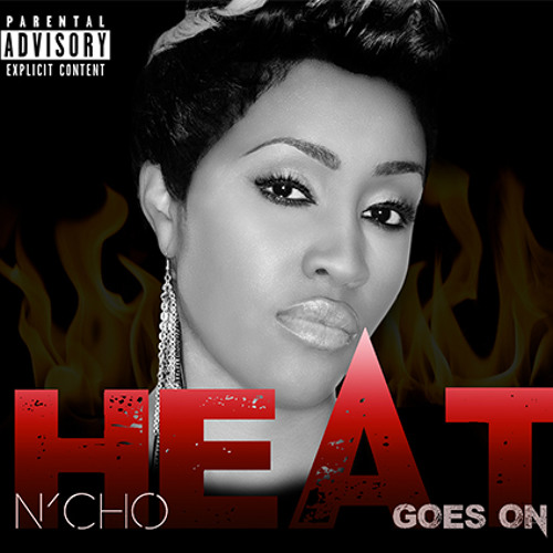 THE HEAT GOES ON (watch the official music video www.youtube.com/nchomusic)