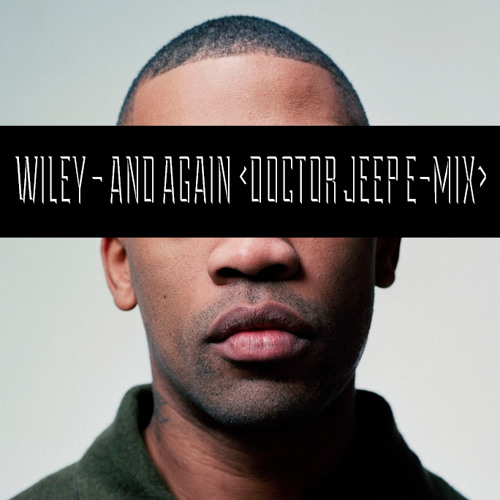 Wiley - And Again (Doctor Jeep E-Mix)