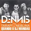 Dennis DJ ft. Tarapí e Neblina - Quando o DJ mandar