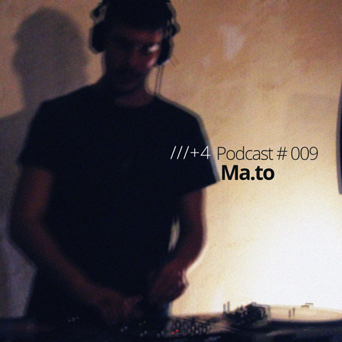 ///+4 Podcast # 009 / MA.TO