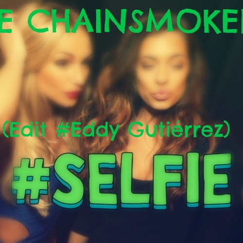#Selfie - The chainsmokers (Edit Eddy Gutiérrez)