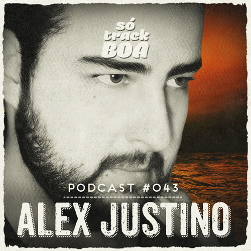 Alex Justino - SOTRACKBOA @ Podcast # 043