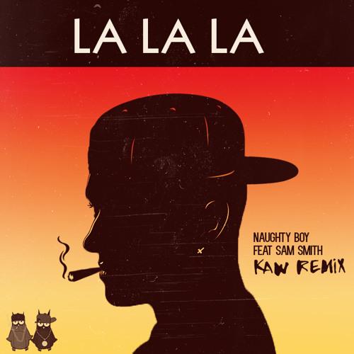 LA LA LA - Naughty Boy ft. Sam Smith (KAW REMIX)