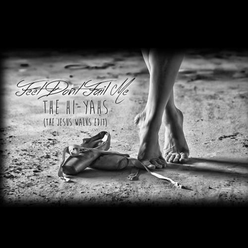 The Hi-Yahs - Feet Don't Fail Me (The Jesus Walks Edit)