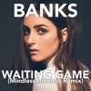 BANKS - Waiting Game (Mindless Remix)