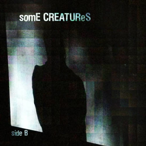 somE CREATUReS - B Side