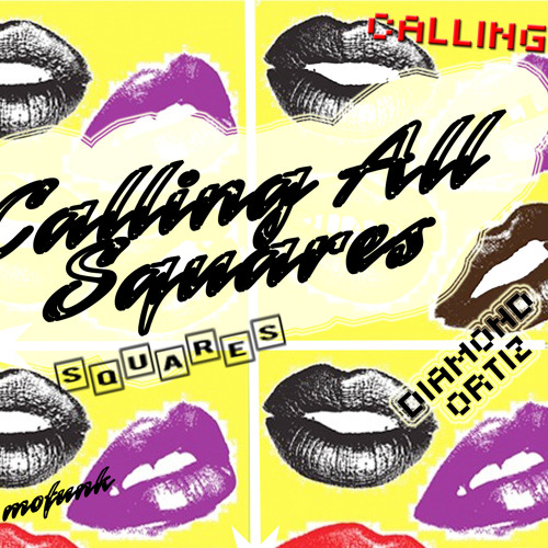 CALLING ALL SQUARES  by Diamond Ortiz