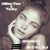 I Miss You (Chopped by N I C K L S J) - Ta-Ku