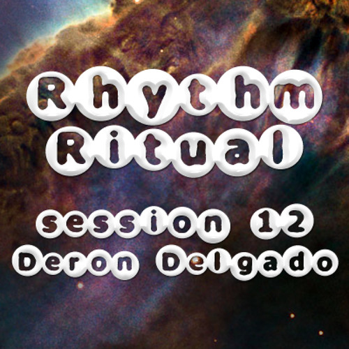 Rhythm Ritual Session 12 - Deron Delgado