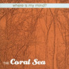 The Coral Sea - Where Is My Mind