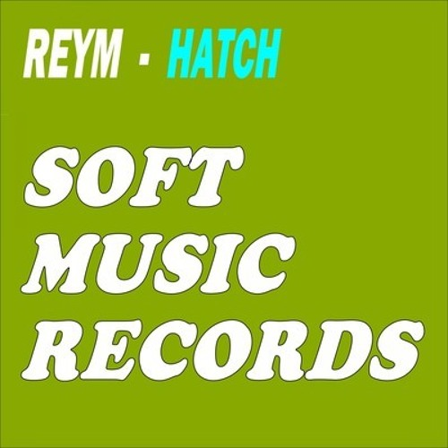 ReYm - Hatch [Soft Music Records] out now !!