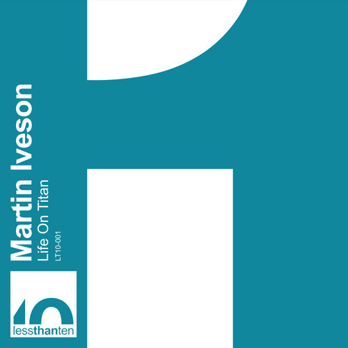 LT10-001 - Martin Iveson - Life On Titan
