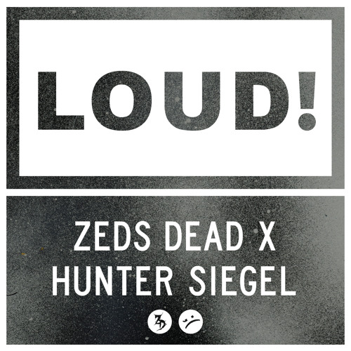 Zeds Dead x Hunter Siegel - LOUD
