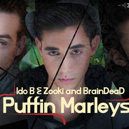 Ido B & Zooki and BrainDeaD - Puffin' Marleys [FREE DOWNLOAD]