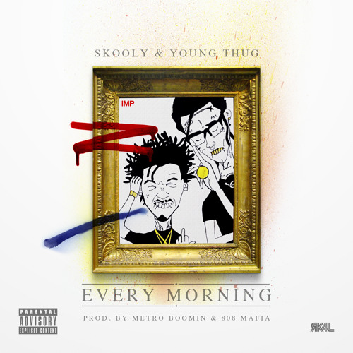"Young Thug & Skooly - ""Every Morning"" [Prod. By Metro Boomin & TM-88]"