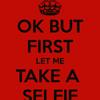 But First Lemme Take A Selfie