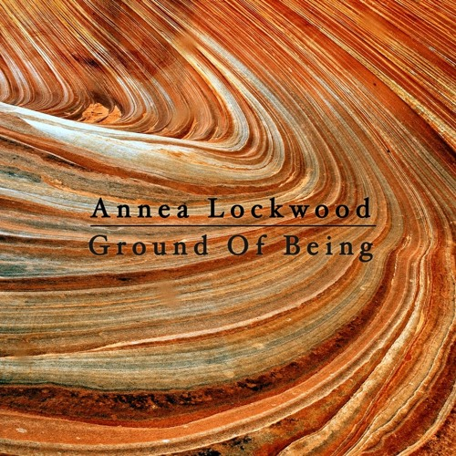 """Annea Lockwood - """"Buoyant"""" (2013) - from Ground Of Being (R7)"""