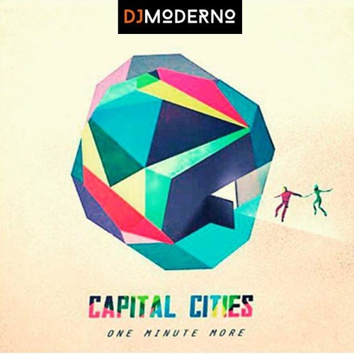 """CAPITAL CITIES """"One Minute More"""" DJ MODERNO REMIX"""