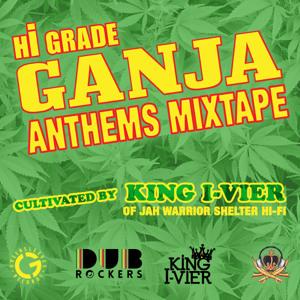 Hi Grade Ganja Anthems Mixtape Curated by King I-Vier of Jah Warrior Shelter Hi-Fi