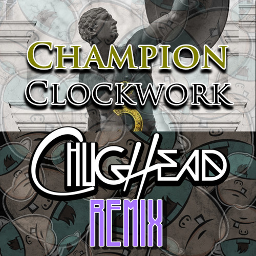 Clockwork - Champion (ChugHead Remix)