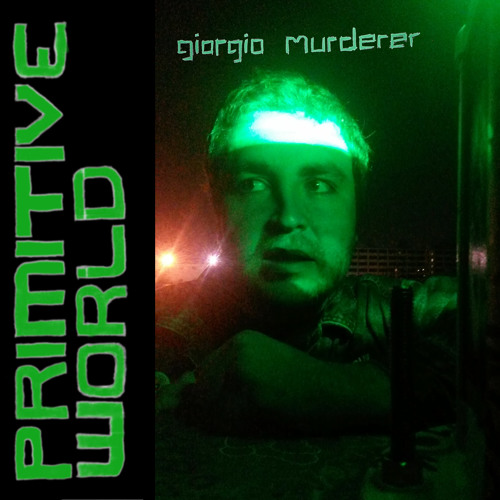 "Giorgio Murderer ""Primitive World"" // 7"" EP Out Now On Goner Records"
