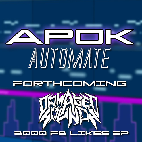 ApoK - Automate [FORTHCOMING Damaged Sounds 3000 Likes EP]