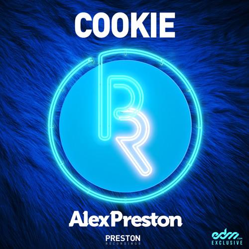 Alex Preston - Cookie [EDM.com Exclusive]