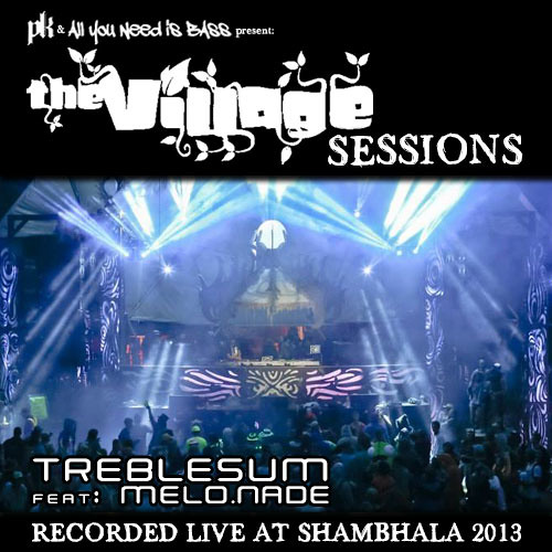 The Village Sessions - TrebleSum and Melo.Nade Live at Shambhala 2013