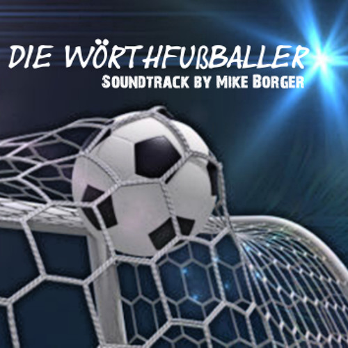 Die Wörthfussballer - Soundtrack by Mike Borger