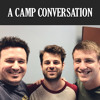 A Camp Conversation with Dave Shrein, Jon Cain and David Hughes
