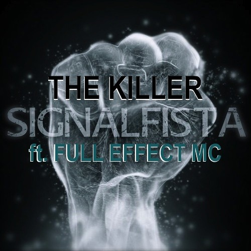 Signalfista - The Killer ft. Full Effect MC