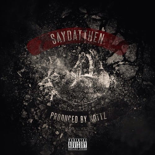 SayDatThen (Prod Nottz)