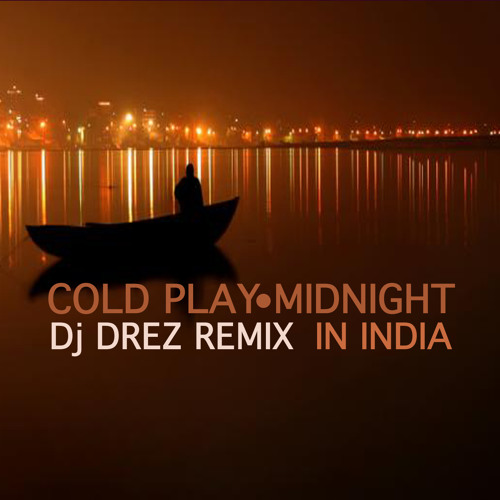 Cold Play - Midnight In India (Dj Drez Remix)