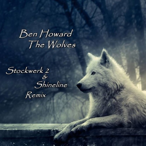Ben Howard The Wolves Stoshi Remix Free Download By Stoshi