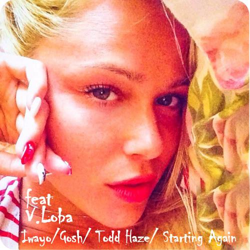 Iwayo, Gosh & Todd Haze - Starting Again Ft. V. Loba (Gaba Remix) *FREE DOWNLOAD*