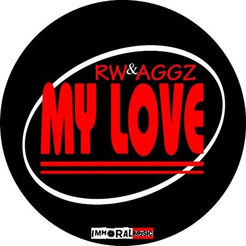 RW & Aggz - My Love (IMMORAL MUSIC - OUT NOW)