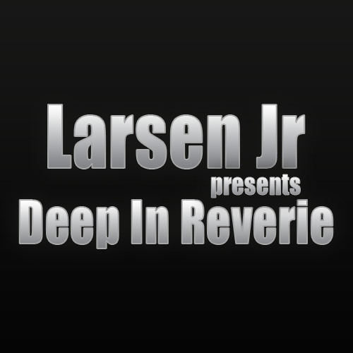 Larsen Jr - Deep In Reverie Episode 028 - 08-05-2014