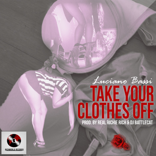 "Luciano Bassi - ""Take Your Clothes Off"" (Prod. by Real Richie Rich & DJ Battlecat)"