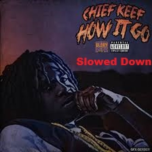 Chief Keef - How It Go Slowed Down