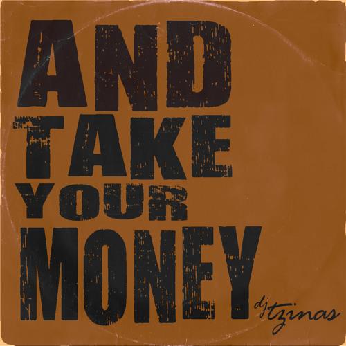 Djtzinas - And Take Your Money