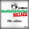 HowWeDoInTheClubz Vol 2 (90s BASHMENT & DANCEHALL REGGAE MIX)
